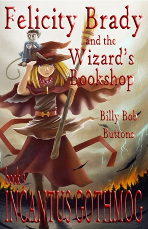 Incantus Gothmog BOOK THREE (Felicity Brady and the Wizard's Bookshop)