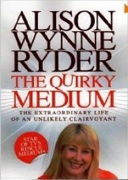 The Quirky Medium The Extraordinary Life of an Unlikely Clairvoyant by Alison Wynne Ryder