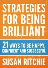 Strategies For Being Brilliant 21 ways to be happy confident and successful by Susan Ritchie