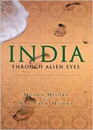 India. Through Alien Eyes,  by Mohan & Narottam Mishra