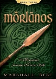 Morlanos, Book Three in The Chronicles of Guiamo Durmius Stolo by Marshall Best