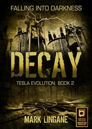 Decay (Tesla Evolution Book 2) by Mark Lingane
