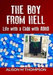 The Boy From Hell: Life with a Child with ADHD  by Alison M Thompson