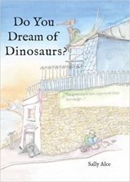 Do You Dream of Dinosaurs by Sally Alce