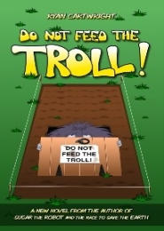 Do Not Feed the Troll! by Ryan Cartwright