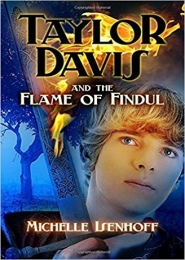 Taylor Davis and the Flame of Findul by Michelle Isenhoff