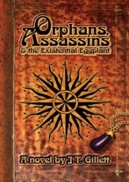 Orphans, Assassins and the Existential Eggplant by J.T. Gillett