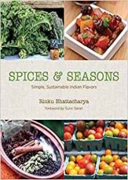 Spices and Seasons: Simple, Sustainable Indian Flavors by Rinku Bhattacharya
