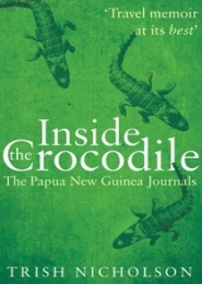 Inside the Crocodile, The Papua New Guinea Journals by Trish Nicholson