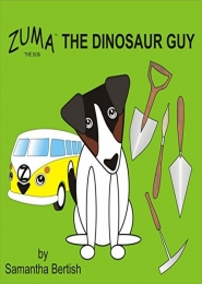 Zuma the Dog: Zuma the Dinosaur Guy by Samantha Bertish