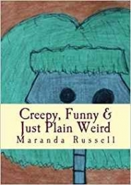 Creepy, Funny & Just Plain Weird: Stories and poems for kids by Maranda Russell