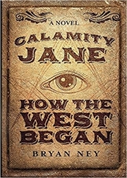Calamity Jane: How the West Began by Bryan Ney