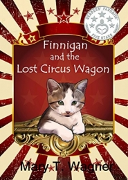 Finnigan and the Lost Circus Wagon by Mary T. Wagner