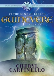 At the Dawn of Legend, Guinevere, Book Two by Cheryl Carpinello