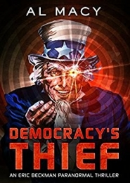 Democracy's Thief: An Eric Beckman Paranormal Thriller by Al Macy