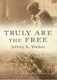 Truly Are the Free by Jeffrey K. Walker