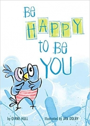 Be Happy to Be You  by Diane Margaret Hull
