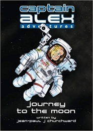 Captain Alex Adventures - Journey to the Moon by Jean-Paul Churchward
