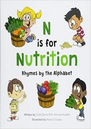 N is for Nutrition: Rhymes by the Alphabet by Todd Skene and Dr. Amneet Aulakh