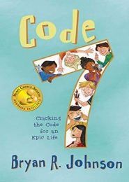 Code 7: Cracking the Code for an Epic Life by Bryan R. Johnson