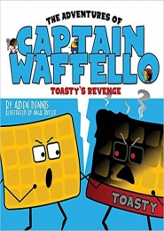 The Adventures of Captain Waffello: Toasty's Revenge by Aiden Dennis