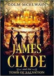 James Clyde and the Tomb of Salvation  by Colm McElwain