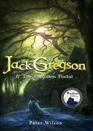Jack Gregson & The Forgotten Portal by Peter Wilson