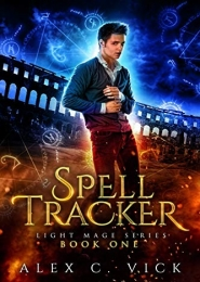 Spell Tracker (Light Mage Series Book 1) by Alex C Vick