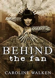Behind the Fan by Caroline Walken