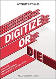 Internet of Things: Digitize or Die by Nicolas Windpassinger