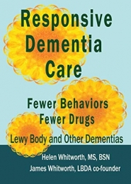Responsive Dementia Care: Fewer Behaviors Fewer Drugs by Helen Buell Whitworth, James A Whitworth
