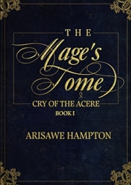 The Mage's Tome: Cry of the Acere Duology: Book I by Arisawe Hampton