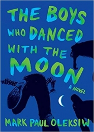 The Boys Who Danced with the Moon by Mr. Mark Paul Oleksiw