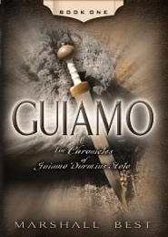 Guiamo, Book One in The Chronicles of Guiamo Durmius Stolo by Marshall Best