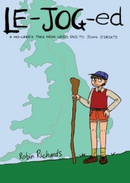 LE-JOG-ed, A Mid-lifer's Trek from Land's End to John O'Groats by Robin Richards