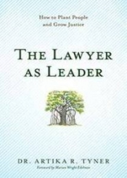The Lawyer as a Leader, How To Plant People and Grow Justice by Artika Tyner