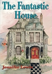 The Fantastic House by Jennifer Lewis