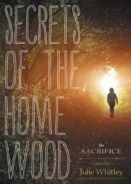 The Secrets of the Home Wood: The Sacrifice by Julie Whitley