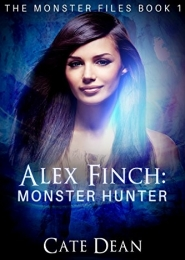 Alex Finch: Monster Hunter (The Monster Files Book 1) by Cate Dean