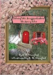 Tales of Mr. Snuggywhiskers: The Spring Tales (Volume 3) by C F Crawford