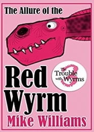 The Allure of the Red Wyrm by Mike Williams