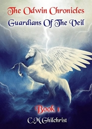 The Odwin Chronicles: Guardians of the Veil (Book 1) by C M Ghilchrist