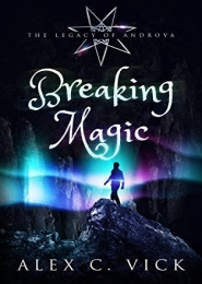Breaking Magic by Alex C. Vick