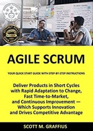 Agile Scrum: Your Quick Start Guide with Step-by-Step Instructions by Scott M. Graffius