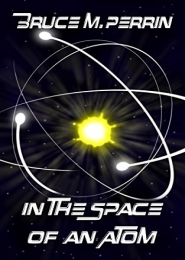 In the Space of an Atom by Bruce Perrin