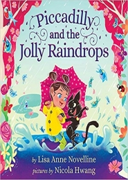 Piccadilly and the Jolly Raindrops by Lisa Anne Novelline