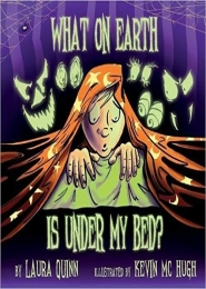 What on earth is under my bed?  by Laura Quinn