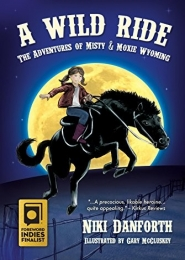 The Adventures of Misty & Moxie Wyoming, A Wild Ride by Niki Danforth