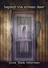 Beyond The Screen Door by Julia Diana Robertson