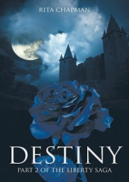 Destiny: Part 2 of the Liberty Saga by Rita Chapman